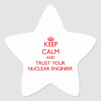 Keep Calm and Trust Your Nuclear Engineer Stickers