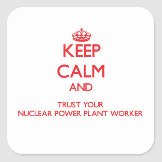 Keep Calm and Trust Your Nuclear Power Plant Worke Sticker