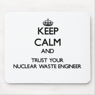 Keep Calm and Trust Your Nuclear Waste Engineer Mousepads