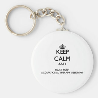 Keep Calm and Trust Your Occupational arapy Assist Basic Round Button Key Ring