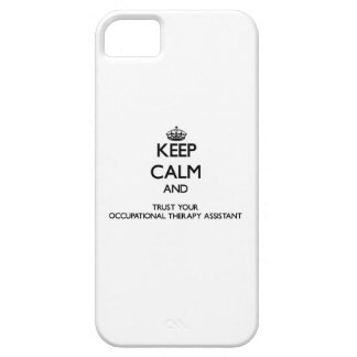 Keep Calm and Trust Your Occupational arapy Assist iPhone 5 Cases