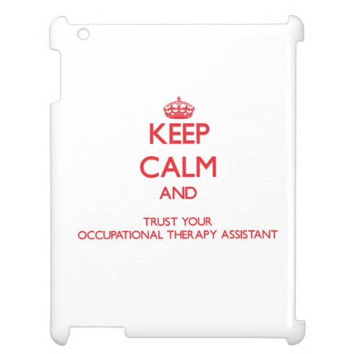 Keep Calm and trust your Occupational Therapy Assi iPad Case