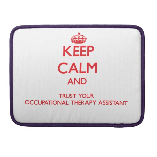 Keep Calm and trust your Occupational Therapy Assi MacBook Pro Sleeves