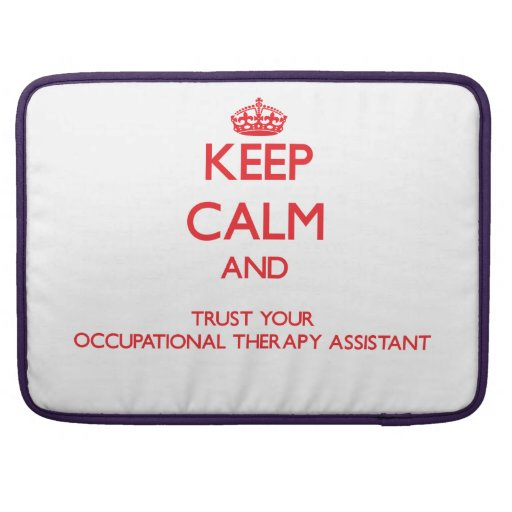 Keep Calm and trust your Occupational Therapy Assi MacBook Pro Sleeve