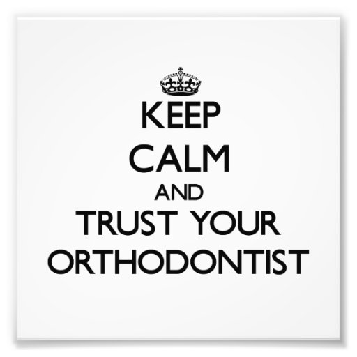 Keep Calm and Trust Your Orthodontist Photo Print