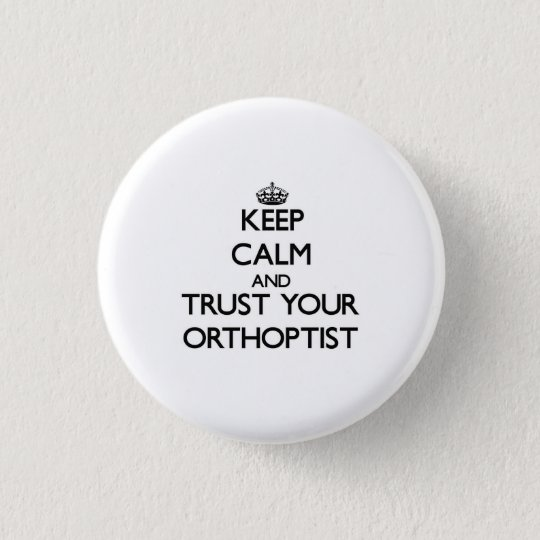 Keep Calm and Trust Your Orthoptist 3 Cm