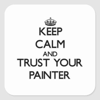 Keep Calm and Trust Your Painter Square Sticker