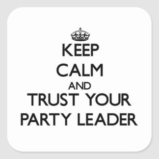 Keep Calm and Trust Your Party Leader Sticker