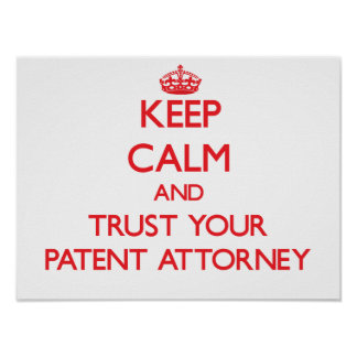 Keep Calm and Trust Your Patent Attorney Posters