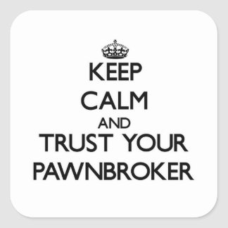 Keep Calm and Trust Your Pawnbroker Square Sticker