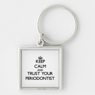 Keep Calm and Trust Your Periodontist Silver-Colored Square Key Ring