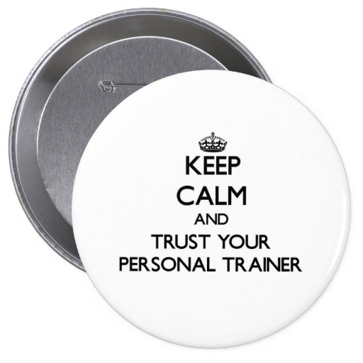 Keep Calm and Trust Your Personal Trainer Pinback Button