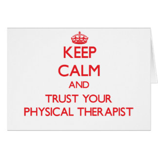 Keep Calm and Trust Your Physical arapist Greeting Card
