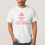 Keep Calm and trust your Physical Therapist Shirt