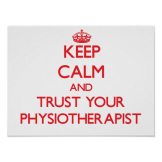 Keep Calm and Trust Your Physioarapist Poster