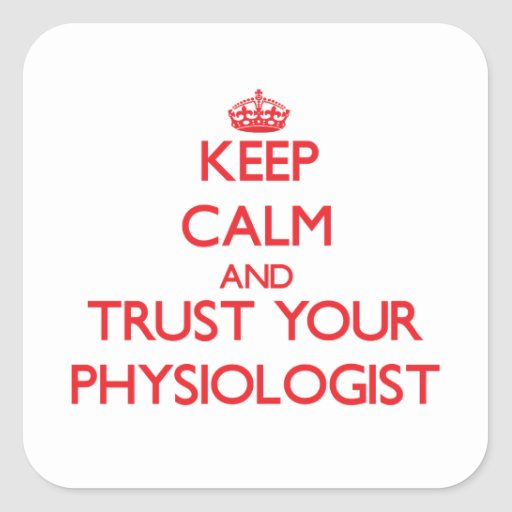 Keep Calm and Trust Your Physiologist Sticker