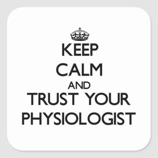 Keep Calm and Trust Your Physiologist Square Stickers