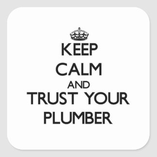 Keep Calm and Trust Your Plumber Square Sticker