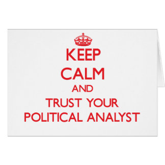 Keep Calm and Trust Your Political Analyst Greeting Card