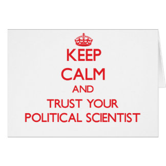 Keep Calm and Trust Your Political Scientist Greeting Card