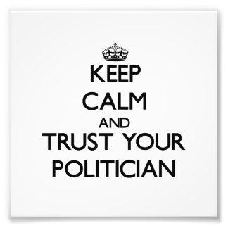 Keep Calm and Trust Your Politician Art Photo