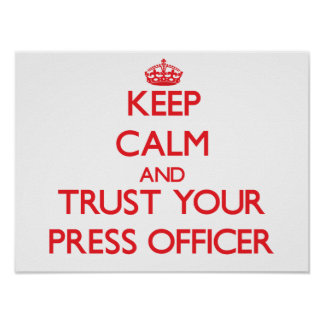 Keep Calm and Trust Your Press Officer Poster