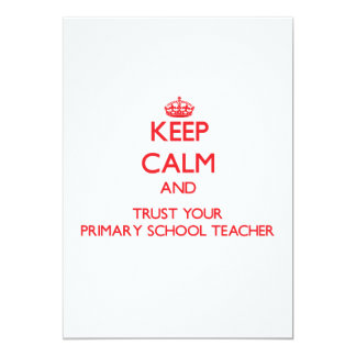 Keep Calm and trust your Primary School Teacher Invite