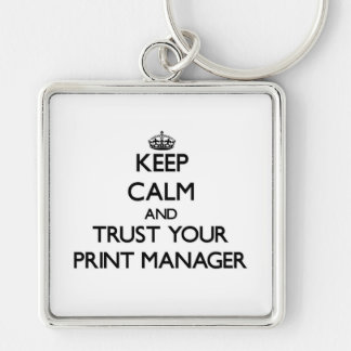Keep Calm and Trust Your Print Manager Silver-Colored Square Key Ring