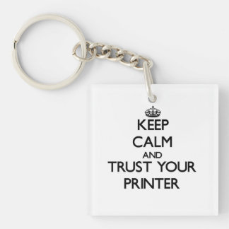 Keep Calm and Trust Your Printer Single-Sided Square Acrylic Key Ring