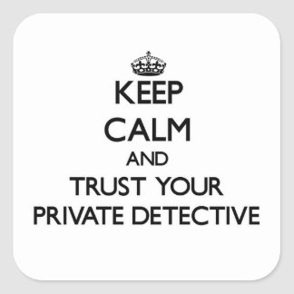 Keep Calm and Trust Your Private Detective Square Sticker
