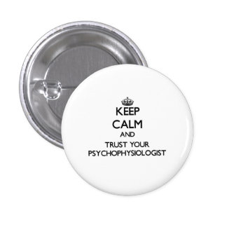 Keep Calm and Trust Your Psychophysiologist Pinback Buttons
