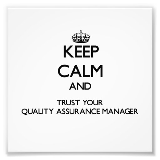 Keep Calm and Trust Your Quality Assurance Manager Art Photo