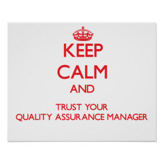 Keep Calm and Trust Your Quality Assurance Manager Print