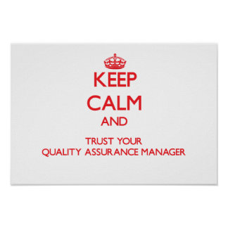Keep Calm and Trust Your Quality Assurance Manager Posters