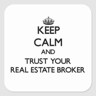 Keep Calm and Trust Your Real Estate Broker Square Sticker