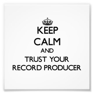 Keep Calm and Trust Your Record Producer Photo
