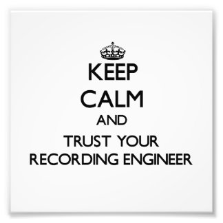 Keep Calm and Trust Your Recording Engineer Photographic Print