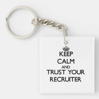 Keep Calm and Trust Your Recruiter Square Acrylic Keychains