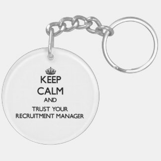Keep Calm and Trust Your Recruitment Manager Key Chain