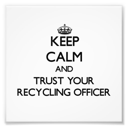 Keep Calm and Trust Your Recycling Officer Photo