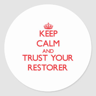 Keep Calm and Trust Your Restorer Round Stickers