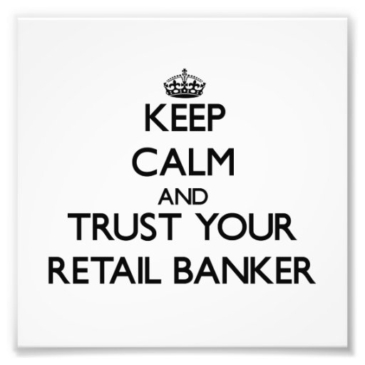Keep Calm and Trust Your Retail Banker Photograph