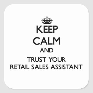 Keep Calm and Trust Your Retail Sales Assistant Square Sticker