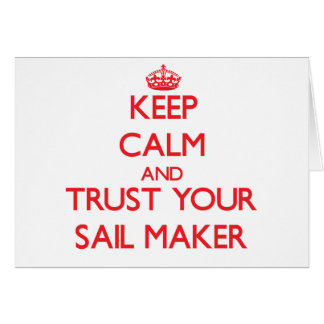 Keep Calm and Trust Your Sail Maker Card