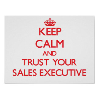 Keep Calm and Trust Your Sales Executive Poster
