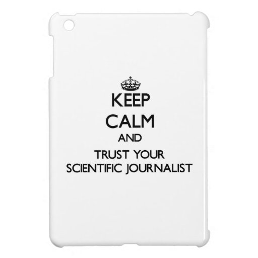 Keep Calm and Trust Your Scientific Journalist iPad Mini Cover