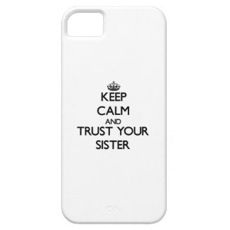 Keep Calm and Trust  your Sister Case For The iPhone 5