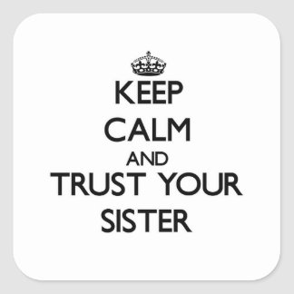Keep Calm and Trust  your Sister Square Sticker
