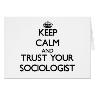 Keep Calm and Trust Your Sociologist Card