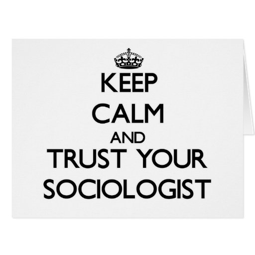 Keep Calm and Trust Your Sociologist Greeting Card